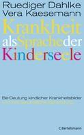 Ruediger Dahlke: Krankheit als Sprache der Kinderseele ★★★★