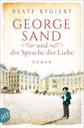 George Sand und die Sprache der Liebe - Roman