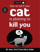 Matthew Inman: How to Tell If Your Cat Is Plotting to Kill You