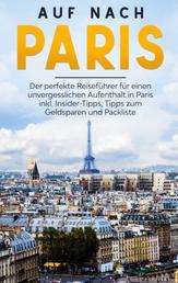 Auf nach Paris: Der perfekte Reiseführer für einen unvergesslichen Aufenthalt in Paris inkl. Insider-Tipps, Tipps zum Geldsparen und Packliste