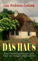 Lou Andreas-Salomé: Das Haus - Eine Familiengeschichte vom Ende des vorigen Jahrhunderts