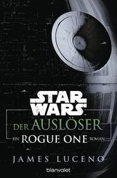 Star Wars™ - Der Auslöser - Ein Rogue-One-Roman