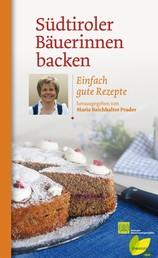 Südtiroler Bäuerinnen backen - Einfach gute Rezepte