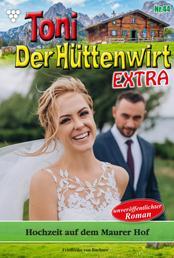 Toni der Hüttenwirt Extra 44 – Heimatroman - Hochzeit auf dem Maurer Hof