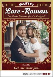 Lore-Roman 65 - Liebesroman - Geh nie mehr fort!