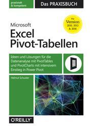Microsoft Excel Pivot-Tabellen: Das Praxisbuch - Ideen und Lösungen für die Datenanalyse mit PivotTables und PivotCharts mit intensivem Einstieg in Power Pivot für Version 2010, 2013 und 2016