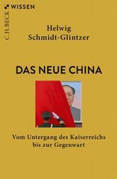 Das neue China - Vom Untergang des Kaiserreichs bis zur Gegenwart