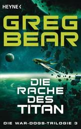 Die Rache des Titan - Die War-Dogs-Trilogie 3 - Roman