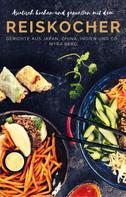Myra Berg: Asiatisch kochen und genießen mit dem Reiskocher