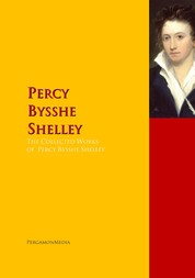 The Collected Works of Percy Bysshe Shelley - The Complete Works PergamonMedia