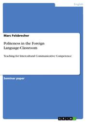 Politeness in the Foreign Language-Classroom - Teaching for Intercultural Communicative Competence