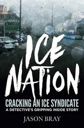 Ice Nation - Cracking an ice syndicate: a detective's gripping inside story