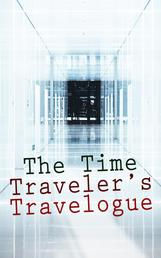 The Time Traveler's Travelogue - Sci-Fi Collection: The Time Machine, The Night Land, A Connecticut Yankee in King Arthur's Court, The Shadow out of Time & The Ship of Ishtar