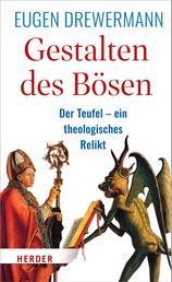 Gestalten des Bösen - Der Teufel – ein theologisches Relikt