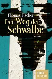 Der Weg der Schwalbe - Roman