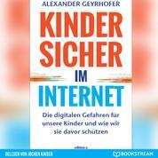 Kinder sicher im Internet - Die digitalen Gefahren für unsere Kinder und wie wir sie davor schützen (Ungekürzt)