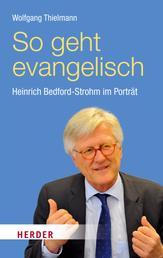 So geht evangelisch - Heinrich Bedford-Strohm im Porträt