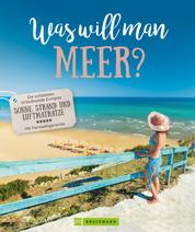 Was will man Meer? - Die schönsten Urlaubsziele Europas mit Sonne, Strand und Luftmatratze