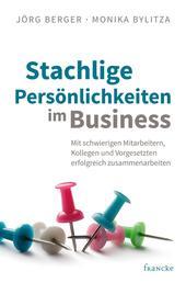 Stachlige Persönlichkeiten im Business - Mit schwierigen Mitarbeitern, Kollegen und Vorgesetzten erfolgreich zusammenarbeiten
