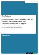 """Claudia Lucas: Geschlecht und Ethnizität in Kuba von der Sklaverei bis zur Revolution. Die Testimonio-Literatur von """"Reyita"""""""