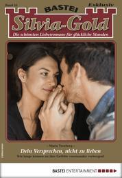 Silvia-Gold 55 - Liebesroman - Dein Versprechen, nicht zu lieben