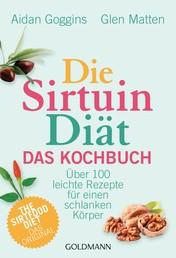Die Sirtuin-Diät - Das Kochbuch - Über 100 leichte Rezepte für einen schlanken Körper - The Sirtfood Diet - das Original