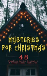 Mysteries for Christmas: 48 Puzzling Murder Mysteries & Supernatural Thrillers - What the Shepherd Saw, The Ghosts at Grantley, The Mystery of Room Five, The Adventure of the Blue Carbuncle, The Silver Hatchet, The Wolves of Cernogratz, A Terrible Christmas Eve...