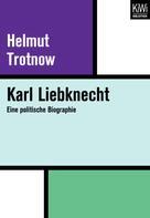 Helmut Trotnow: Karl Liebknecht