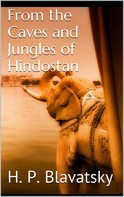 H. P. Blavatsky: From the Caves and Jungles of Hindostan