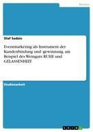 Olaf Sadzio: Eventmarketing als Instrument der Kundenbindung und -gewinnung, am Beispiel des Weinguts RUHE und GELASSENHEIT