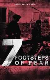 7 FOOTSTEPS OF FEAR - Slavery's Pleasant Homes, The Quadroons, Charity Bowery, The Emancipated Slaveholders, Anecdote of Elias Hicks, The Black Saxons & Jan and Zaida