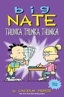 Lincoln Peirce: Big Nate: Thunka, Thunka, Thunka