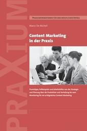 Content Marketing in der Praxis - Praxistipps, Fallbeispiele und Arbeitshilfen von der Strategie und Planung über die Produktion und Verteilung bis zum Monitoring für ein erfolgreiches Content Marketing
