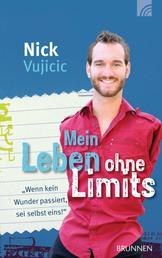 """Mein Leben ohne Limits - """"Wenn kein Wunder passiert, sei selbst eins!"""""""
