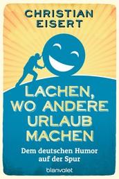 Lachen, wo andere Urlaub machen - Dem deutschen Humor auf der Spur