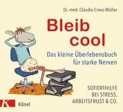 Bleib cool - Das kleine Überlebensbuch für starke Nerven Soforthilfe bei Stress, Arbeitsfrust & Co.