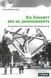 Die Zukunft des 20. Jahrhunderts - Dimensionen einer historischen Zukunftsforschung