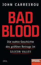 Bad Blood - Die wahre Geschichte des größten Betrugs im Silicon Valley - Ein SPIEGEL-Buch