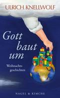 Ulrich Knellwolf: Gott baut um ★★★
