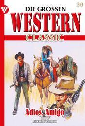 Die großen Western Classic 30 – Western - Adios, Amigo