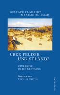 Gustave Flaubert: Über Felder und Strände ★★★★
