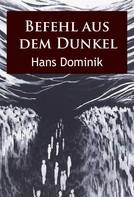 Hans Dominik: Befehl aus dem Dunkel