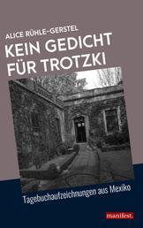 Kein Gedicht für Trotzki - Tagebuchaufzeichnungen aus Mexiko