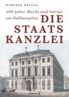 Manfred Matzka: Die Staatskanzlei