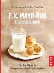 F.X.Mayr-Kur - Das Basisbuch - Der Begleiter für Ihre persönliche Entgiftungskur