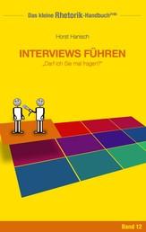 Rhetorik-Handbuch 2100 - Interviews führen - Darf ich Sie mal fragen?
