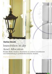 Immobilien in der Asset Allocation - Rendite-Risiko-Analyse, Korrelation zu anderen Assetklassen und Einbeziehung in portfoliotheoretische Ansätze