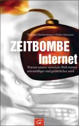 Zeitbombe Internet - Warum unsere vernetzte Welt immer störanfälliger und gefährlicher wird