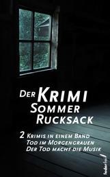 Der Krimi Sommer Rucksack 2: Zwei Krimis in einem Band. Tod im Morgengrauen und Der Tod macht die Musik