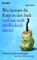 Sigi Kube: Wie kommt die Katze in den Sack und was weiß der Kuckuck davon? ★★★★